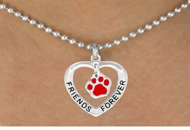 "<bR>             EXCLUSIVELY OURS!!<BR>CLICK HERE TO SEE 65+ EXCITING<BR> CHANGES THAT YOU CAN MAKE!<BR>            LEAD & NICKEL FREE!!<BR>  W451SN - ""FRIENDS FOREVER""<br>RED PAW & HEART ON NECKLACE<BR>                 AS LOW AS $6.25"