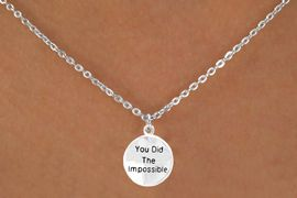 """<bR>         EXCLUSIVELY OURS!!<Br>        LEAD & NICKEL FREE!!<BR>     W266SN - """"YOU DID THE<br>IMPOSSIBLE"""" ROUND CHARM<BR>& NECKLACE AS LOW AS $4.50"""