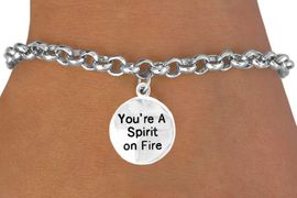 """<bR>         EXCLUSIVELY OURS!!<Br>        LEAD & NICKEL FREE!!<BR> W269SB - """"YOU'RE A SPIRIT<BR>     ON FIRE"""" ROUND CHARM<bR>& BRACELET AS LOW AS $4.50"""
