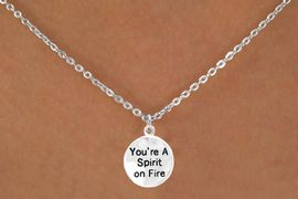 """<bR>          EXCLUSIVELY OURS!!<Br>         LEAD & NICKEL FREE!!<BR>  W269SN - """"YOU'RE A SPIRIT<Br>      ON FIRE"""" ROUND CHARM<BR>& NECKLACE AS LOW AS $4.50"""