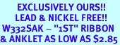 """<bR>        EXCLUSIVELY OURS!!<Br>       LEAD & NICKEL FREE!!<BR> W332SAK - """"1ST"""" RIBBON<Br>& ANKLET AS LOW AS $2.85"""