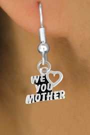 """<bR>                 EXCLUSIVELY OURS!!<Br>                LEAD & NICKEL FREE!!<BR>W346SE - """"WE LOVE YOU MOTHER""""<Br>      & EARRINGS FROM $4.50 TO $8.35"""