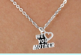 """<bR>                EXCLUSIVELY OURS!!<Br>               LEAD & NICKEL FREE!!<BR>W346SN - """"WE LOVE YOU MOTHER""""<Br>   & NECKLACE FROM $4.50 TO $8.35"""