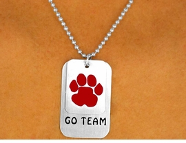 "<Br>                  EXCLUSIVELY OURS!!!<Br>W9335N - SILVER FINISH BALL CHAIN<Br>       ""GO TEAM"" & RED PAW I.D. TAG<Br>     NECKLACE FROM $4.50 TO $10.00"
