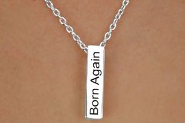 "<Br>                LEAD & NICKEL FREE!!<Br>                 EXCLUSIVELY OURS!!<BR>           AN ALLAN ROBIN DESIGN!!<BR>W13323N - ""BORN AGAIN CHRISTIAN""<Br>   UNISEX PYRAMID DROP NECKLACE<BR>                FROM $3.95 TO $10.00<BR>                      �2008 CineCorp"