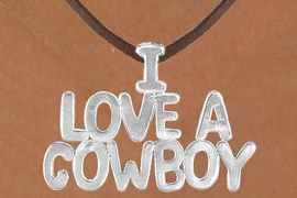 "<Br>                  LEAD & NICKEL FREE!!<Br>                   EXCLUSIVELY OURS!!<Br>             AN ALLAN ROBIN DESIGN!!<Br>W16154N - LARGE ""I LOVE A COWBOY""<Br>       BROWN SUEDE NECKLACE FROM<Br>                           $3.38 TO $7.50<BR>                                    &#169;2010"