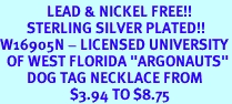 """<Br>              LEAD & NICKEL FREE!!<Br>        STERLING SILVER PLATED!!<bR>W16905N - LICENSED UNIVERSITY<Br>  OF WEST FLORIDA """"ARGONAUTS""""<Br>        DOG TAG NECKLACE FROM<Br>                     $3.94 TO $8.75"""