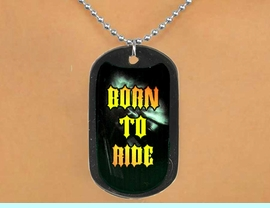 """<Br>           LEAD & NICKEL FREE!!<Br>    W12617N - """"BORN TO RIDE""""<Br>BLACK  DOG TAG & BALL CHAIN<Br>    NECKLACE AS LOW AS $3.45"""
