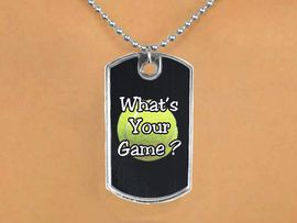 """<Br>             LEAD & NICKEL FREE!!<Br>W12960N - """"WHAT'S YOUR GAME""""<Br> BLACK TENNIS THEME DOG TAG &<Br>            BALL CHAIN NECKLACE<Br>                  AS LOW AS $3.45"""