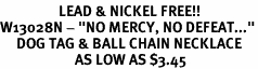"""<Br>                  LEAD & NICKEL FREE!!<Br>W13028N - """"NO MERCY, NO DEFEAT...""""<Br>     DOG TAG & BALL CHAIN NECKLACE<Br>                       AS LOW AS $3.45"""
