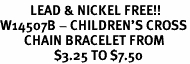 <Br>          LEAD & NICKEL FREE!!<BR>W14507B - CHILDREN'S CROSS<Br>        CHAIN BRACELET FROM<BR>                  $3.25 TO $7.50