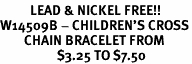 <Br>          LEAD & NICKEL FREE!!<BR>W14509B - CHILDREN'S CROSS<Br>        CHAIN BRACELET FROM<Br>                   $3.25 TO $7.50