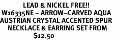 <Br>               LEAD & NICKEL FREE!!<BR> W16335NE - ARROW-CARVED AQUA<Br>AUSTRIAN CRYSTAL ACCENTED SPUR<Br>     NECKLACE & EARRING SET FROM<bR>                      $12.50