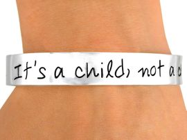 """<Br>               LEAD & NICKEL FREE!!<Br>W9347B - POLISHED SILVER FINISH<Br>""""IT'S A CHILD, NOT A CHOICE"""" CUFF<BR>    BRACELET FROM $3.94 TO $8.75"""