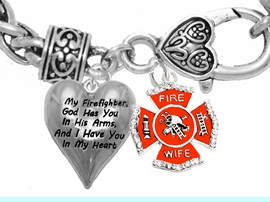 """"""" My Firefighter, God Has You In His Arms, And  I Have You In My Heart """",<BR>  """"Firefighters' Wife"""" No Nickle, Lead, Or Poisonous Cadmium In Bracelet<br>                                      W1900-1719B1  Wheat Chain Bracelet <BR>                                                           $10.38 Each �2017"""