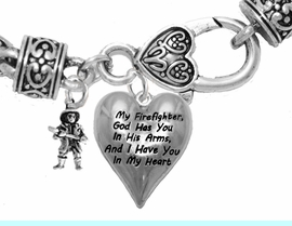 """<BR>     """" My Firefighter, God Has You In His Arms, And  I Have You In My Heart """",<BR>  """"Firefighter With Axe"""" No Nickle, Lead, Or Poisonous Cadmium In Bracelet<br>                                      W797-1900B1  Wheat Chain Bracelet <BR>                                                           $9.38 Each �2017"""