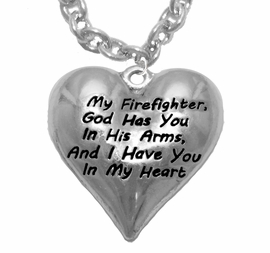 """ My Firefighter, God Has You In His Arms, And  I Have You In My Heart ""<BR>                  No Nickle, Lead, Or Poisonous Cadmium In Necklace<br>                                      W1900N1  Cable Chain Necklace <BR>                                            FROM $7.50 TO $9.50 �2017"
