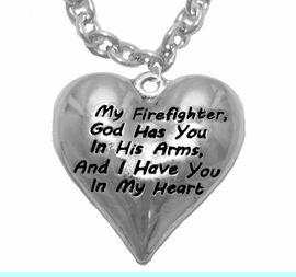 """"""" My Firefighter, God Has You In His Arms, And  I Have You In My Heart """"<BR>                  No Nickle, Lead, Or Poisonous Cadmium In Necklace<br>                                      W1900N1  Cable Chain Necklace <BR>                                            FROM $7.50 TO $9.50 �2017"""