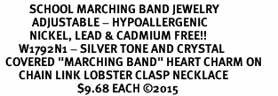"""<BR>           SCHOOL MARCHING BAND JEWELRY      <br>            ADJUSTABLE - HYPOALLERGENIC      <BR>           NICKEL, LEAD & CADMIUM FREE!!      <BR>       W1792N1 - SILVER TONE AND CRYSTAL     <BR>  COVERED """"MARCHING BAND"""" HEART CHARM ON      <BR>       CHAIN LINK LOBSTER CLASP NECKLACE <br>                             $9.68 EACH �15"""