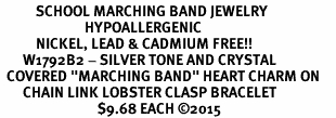 """<BR>           SCHOOL MARCHING BAND JEWELRY     <br>                          HYPOALLERGENIC     <BR>           NICKEL, LEAD & CADMIUM FREE!!     <BR>       W1792B2 - SILVER TONE AND CRYSTAL    <BR>  COVERED """"MARCHING BAND"""" HEART CHARM ON     <BR>       CHAIN LINK LOBSTER CLASP BRACELET    <br>                              $9.68 EACH �15"""