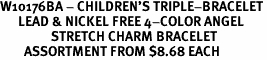 W10176BA - CHILDREN'S TRIPLE-BRACELET<Br>      LEAD & NICKEL FREE 4-COLOR ANGEL<Br>                 STRETCH CHARM BRACELET <Br>        ASSORTMENT FROM $8.68 EACH