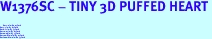 """W1376SC - TINY 3D PUFFED HEART<BR> <FONT size=""""2"""">Buy 1-2 for $4.05 Each<br>Buy 3-5 for $3.65 Each<br>Buy 6-11 for $3.55 Each<br>Buy 12-23 for $3.45 Each<br>Buy 24-49 for $3.35 Each<br>Buy 50 or More for $3.25 Each<br>Buy 100 or More for $2.35 Each</font>"""
