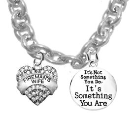 "<BR>W1673-1919N1 -""FIREMAN'S WIFE"", And  ""IT'S NOT <BR>   SOMETHING YOU DO, IT'S SOMETHING YOU ARE"" <BR> Charms On A 18 Inch Cable Chain Necklace �2018, <BR> SAFE-Nickle, Lead, And Cadmium Free  $9.68 Each"