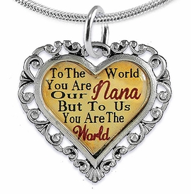 "<BR>         <i>""TO THE WORLD YOU ARE OUR NANA,     <BR>                  BUT TO US YOU ARE THE WORLD""</i>    <BR>          BEAUTIFUL WORDS, BEAUTIFUL NECKLACE   <BR> HYPOALLERGENIC, NICKEL, LEAD, CADMIUM  FREE!    <BR>  W1820N2 - ""NANA"" HEART CHARM ON SNAKE CHAIN  <BR>          NECKLACE FROM $7.90 TO $12.50 �2016"