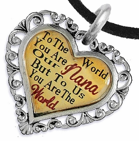 "<BR>         <i>""TO THE WORLD YOU ARE OUR NANA,     <BR>                  BUT TO US YOU ARE THE WORLD""</i>    <BR>          BEAUTIFUL WORDS, BEAUTIFUL NECKLACE   <BR> HYPOALLERGENIC, NICKEL, LEAD, CADMIUM  FREE!    <BR>  W1820N3 - ""NANA"" HEART CHARM ON BLACK SUEDE  <BR>          NECKLACE FROM $7.90 TO $12.50 �2016"