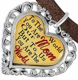 "<BR>               <i>""TO THE WORLD YOU ARE OUR MOM,   <BR>                   BUT TO US YOU ARE THE WORLD""</i>  <BR>          BEAUTIFUL WORDS, BEAUTIFUL BRACELET  <BR> HYPOALLERGENIC, NICKEL, LEAD, CADMIUM  FREE!  <BR>   W1821B4 - ""MOM"" HEART CHARM ON BROWN SUEDE <BR>          BRACELET FROM $7.90 TO $12.50 �2016"