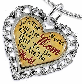 "<BR>         <i>""TO THE WORLD YOU ARE OUR MOM,     <BR>                  BUT TO US YOU ARE THE WORLD""</i>    <BR>          BEAUTIFUL WORDS, BEAUTIFUL NECKLACE   <BR> HYPOALLERGENIC, NICKEL, LEAD, CADMIUM  FREE!    <BR>   W1821N2 - ""MOM"" HEART CHARM ON SNAKE CHAIN    <BR>          NECKLACE FROM $7.90 TO $12.50 �2016"