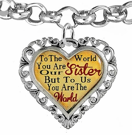 "<BR>            <i>""TO THE WORLD YOU ARE OUR SISTER,    <BR>                   BUT TO US YOU ARE THE WORLD""</i>   <BR>          BEAUTIFUL WORDS, BEAUTIFUL BRACELET   <BR>  HYPOALLERGENIC, NICKEL, LEAD, CADMIUM FREE!   <BR> W1822B2 - ""SISTER"" HEART CHARM ON ROLO CHAIN    <BR>     LINK BRACELET FROM $7.90 TO $12.50 �2016"