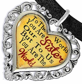 """<BR>            <i>""""TO THE WORLD YOU ARE OUR SISTER,    <BR>                   BUT TO US YOU ARE THE WORLD""""</i>   <BR>          BEAUTIFUL WORDS, BEAUTIFUL BRACELET   <BR>   HYPOALLERGENIC, NICKEL, LEAD, CADMIUM FREE!   <BR> W1822B3 - """"SISTER"""" HEART CHARM ON BLACK SUEDE <BR>           BRACELET FROM $7.90 TO $12.50 �2016"""