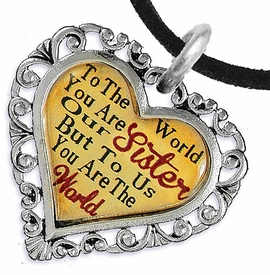 "<BR>         <i>""TO THE WORLD YOU ARE OUR SISTER,     <BR>                  BUT TO US YOU ARE THE WORLD""</i>    <BR>          BEAUTIFUL WORDS, BEAUTIFUL NECKLACE   <BR> HYPOALLERGENIC, NICKEL, LEAD, CADMIUM  FREE!    <BR>W1822N3 - ""SISTER"" HEART CHARM ON BLACK SUEDE  <BR>          NECKLACE FROM $7.90 TO $12.50 �2016"