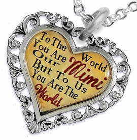 "<BR>         <i>""TO THE WORLD YOU ARE OUR MIMI,     <BR>                  BUT TO US YOU ARE THE WORLD""</i>    <BR>          BEAUTIFUL WORDS, BEAUTIFUL NECKLACE   <BR> HYPOALLERGENIC, NICKEL, LEAD, CADMIUM  FREE!    <BR>W1823N1 - ""MIMI"" HEART CHARM ON CHAIN LINK   <BR>          NECKLACE FROM $7.90 TO $12.50 �2016"