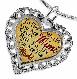 "<BR>         <i>""TO THE WORLD YOU ARE OUR MIMI,     <BR>                  BUT TO US YOU ARE THE WORLD""</i>    <BR>          BEAUTIFUL WORDS, BEAUTIFUL NECKLACE   <BR> HYPOALLERGENIC, NICKEL, LEAD, CADMIUM  FREE!    <BR>W1823N2 - ""MIMI"" HEART CHARM ON SNAKE CHAIN  <BR>          NECKLACE FROM $7.90 TO $12.50 �2016"