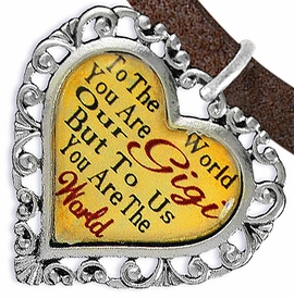 "<BR>            <i>""TO THE WORLD YOU ARE OUR GIGI,    <BR>                   BUT TO US YOU ARE THE WORLD""</i>   <BR>          BEAUTIFUL WORDS, BEAUTIFUL BRACELET   <BR> HYPOALLERGENIC, NICKEL, LEAD, CADMIUM  FREE!   <BR> W1824B4 - ""GIGI"" HEART CHARM ON BROWN SUEDE    <BR> LEATHER BRACELET FROM $7.90 TO $12.50 �2016"