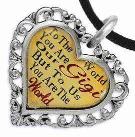 "<BR>              <i>""TO THE WORLD YOU ARE OUR GIGI,      <BR>                  BUT TO US YOU ARE THE WORLD""</i>     <BR>          BEAUTIFUL WORDS, BEAUTIFUL NECKLACE   <BR> HYPOALLERGENIC, NICKEL, LEAD, CADMIUM FREE!     <BR>W1824N3 - ""GIGI"" HEART CHARM ON BLACK SUEDE <BR>          NECKLACE FROM $7.90 TO $12.50 �2016"