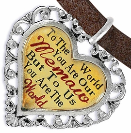 "<BR>            <i>""TO THE WORLD YOU ARE OUR MEMAW,    <BR>                   BUT TO US YOU ARE THE WORLD""</i>   <BR>          BEAUTIFUL WORDS, BEAUTIFUL BRACELET   <BR> HYPOALLERGENIC, NICKEL, LEAD, CADMIUM  FREE!   <BR> W1826B4 - ""MEMAW"" HEART CHARM ON BROWN SUEDE   <BR>  LEATHER BRACELET FROM $7.90 TO $12.50 �2016"