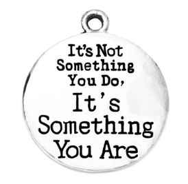"""W1919SC - """" IT'S NOT SOMETHING YOU DO, IT'S SOMETHING YOU ARE """" ©2018   $3.38 Each"""