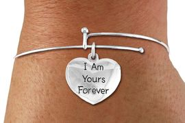 "<BR>      WHOLESALE CHARM BRACELET <BR>     LEAD, CADMIUM & NICKEL FREE!!  <BR>    W21305B - BRIGHT SILVER TONE  <BR>     ADJUSTABLE CHARM BRACELET WITH <br>SILVER TONE ""I AM YOURS FOREVER"" HEART <BR>   CHARM FOR $7.75 EACH! &#169;2014"