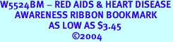 W5524BM - RED AIDS & HEART DISEASE<BR>       AWARENESS RIBBON BOOKMARK<Br>                       AS LOW AS $3.45<BR>                                  &#169;2004