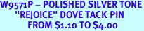 """W9571P - POLISHED SILVER TONE<Br>       """"REJOICE"""" DOVE TACK PIN<bR>             FROM $1.10 TO $4.00"""