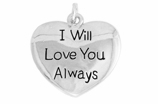 "W985SC - ""I WILL LOVE YOU ALWAYS"" HEART  �09  $5.68 Each"