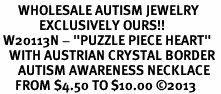 """<BR>      WHOLESALE AUTISM JEWELRY<BR>             EXCLUSIVELY OURS!! <BR> W20113N - """"PUZZLE PIECE HEART"""" <Br>   WITH AUSTRIAN CRYSTAL BORDER <BR>      AUTISM AWARENESS NECKLACE <Br>     FROM $4.50 TO $10.00 �13"""