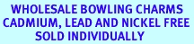 <BR>    WHOLESALE BOWLING CHARMS <BR> CADMIUM, LEAD AND NICKEL FREE <BR>             SOLD INDIVIDUALLY