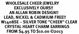 "<BR>      WHOLESALE CHEER JEWELRY<bR>               EXCLUSIVELY OURS!! <Br>          AN ALLAN ROBIN DESIGN!! <BR>    LEAD, NICKEL & CADMIUM FREE!! <BR> W1408SE - SILVER TONE ""CHEER"" CLEAR <BR>     CRYSTAL HEART CHARM EARRINGS <BR>       FROM $4.95 TO $10.00 �13"