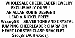 <BR>      WHOLESALE CHEERLEADER JEWELRY<bR>            EXCLUSIVELY OURS!! <BR>       AN ALLAN ROBIN DESIGN!! <BR>          LEAD & NICKEL FREE!! <BR> W1409SB - SILVER TONE AND CRYSTAL <BR>  JUMPING CHEERLEADER CHARM ON <BR>  HEART LOBSTER CLASP BRACELET <Br>             $10.38 EACH ©2013