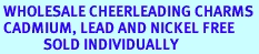<BR> WHOLESALE CHEERLEADING CHARMS <BR> CADMIUM, LEAD AND NICKEL FREE <BR>             SOLD INDIVIDUALLY