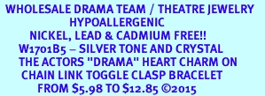 """<BR>  WHOLESALE DRAMA TEAM / THEATRE JEWELRY    <br>                          HYPOALLERGENIC    <BR>           NICKEL, LEAD & CADMIUM FREE!!    <BR>       W1701B5 - SILVER TONE AND CRYSTAL   <BR>       THE ACTORS """"DRAMA"""" HEART CHARM ON    <BR>        CHAIN LINK TOGGLE CLASP BRACELET   <br>              FROM $5.98 TO $12.85 �15"""